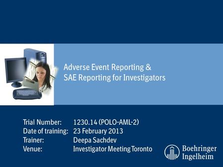 Adverse Event Reporting & SAE Reporting for Investigators Trial Number:1230.14 (POLO-AML-2) Date of training:23 February 2013 Trainer: Deepa Sachdev Venue:Investigator.