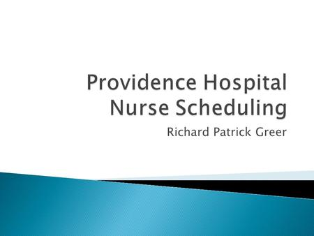 Richard Patrick Greer.  The Neonatal ICU in Providence Alaska Medical Center would like a scheduling system to assign nurses to babies based on numerous.