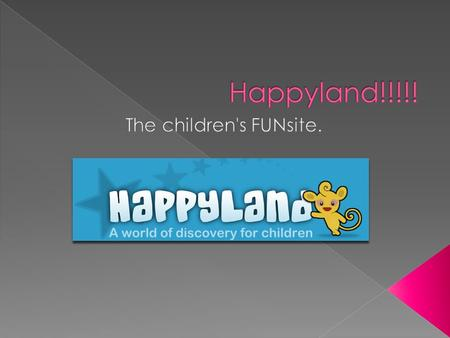  Happyland is an interactive, fun, online game for children aged 4-7. There's loads to do and see.
