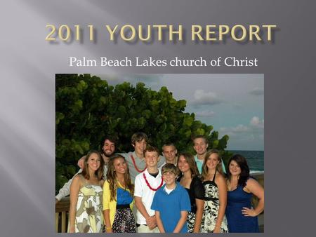 Palm Beach Lakes church of Christ. Location: Gatlinburg, TN Over 8,000 youth in attendance 22 of us altogether, 19 kids.