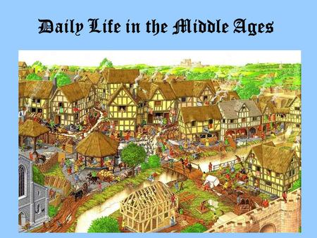 Daily Life in the Middle Ages. 4.2 The Growth of Medieval Towns.