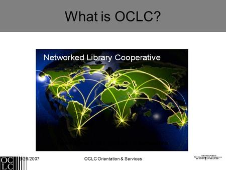 9/26/2007OCLC Orientation & Services1 What is OCLC?