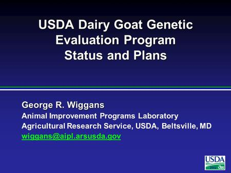 2002 George R. Wiggans Animal Improvement Programs Laboratory Agricultural Research Service, USDA, Beltsville, MD USDA Dairy Goat.