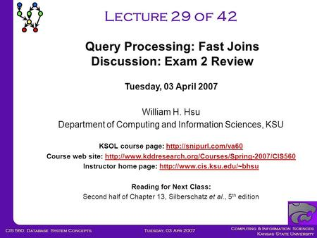 Computing & Information Sciences Kansas State University Tuesday, 03 Apr 2007CIS 560: Database System Concepts Lecture 29 of 42 Tuesday, 03 April 2007.