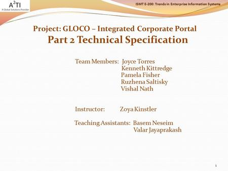 ISMT E-200: Trends in Enterprise Information Systems Project: GLOCO – Integrated Corporate Portal Part 2 Technical Specification Team Members: Joyce Torres.