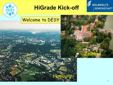 1 HiGrade Kick-off Welcome to DESY Hamburg Zeuthen.