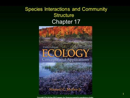 1 Species Interactions and Community Structure Chapter 17 Copyright © The McGraw-Hill Companies, Inc. Permission required for reproduction or display.