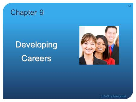 DevelopingCareers (c) 2007 by Prentice Hall 9-1 Chapter 9.