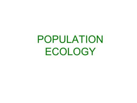 POPULATION ECOLOGY. Density and Dispersion What is the density of a population? The number of individuals per unit area Dispersion is how they spread.