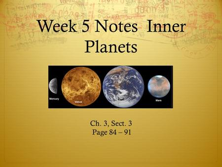 Week 5 Notes Inner Planets Ch. 3, Sect. 3 Page 84 – 91.