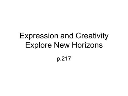 Expression and Creativity Explore New Horizons p.217.