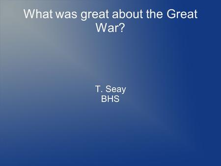 What was great about the Great War? T. Seay BHS. German tanks.