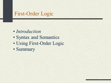 First-Order Logic Introduction Syntax and Semantics Using First-Order Logic Summary.