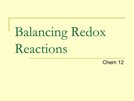 Balancing Redox Reactions Chem 12. Application of oxidation numbers: Oxidation = an increase in oxidation number Reduction = a decrease in oxidation number.