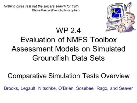 WP 2.4 Evaluation of NMFS Toolbox Assessment Models on Simulated Groundfish Data Sets Comparative Simulation Tests Overview Brooks, Legault, Nitschke,