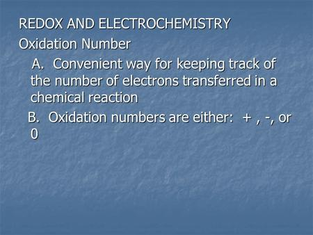 REDOX AND ELECTROCHEMISTRY Oxidation Number A. Convenient way for keeping track of the number of electrons transferred in a chemical reaction A. Convenient.