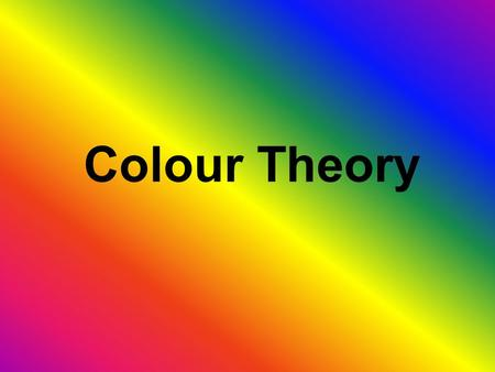 Colour Theory. Colour Theories 1.Subtractive Theory The subtractive, or pigment theory deals with how white light is absorbed and reflected off of coloured.