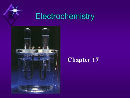 Electrochemistry Chapter 17. Electrochemistry The study of the interchange of chemical and electrical energy.