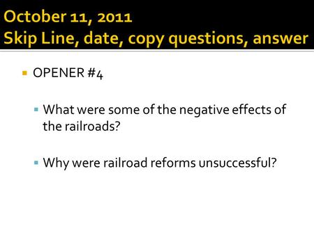 OPENER #4  What were some of the negative effects of the railroads?  Why were railroad reforms unsuccessful?