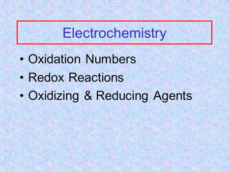 Electrochemistry Oxidation Numbers Redox Reactions Oxidizing & Reducing Agents.
