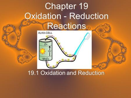 Chapter 19 Oxidation - Reduction Reactions 19.1 Oxidation and Reduction.