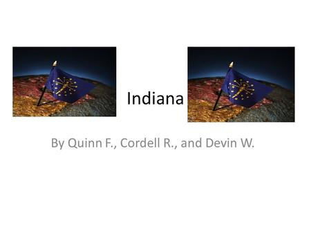 "Indiana By Quinn F., Cordell R., and Devin W.. Nickname, Region in the U.S, Capital City, Major Cities and Population Nickname: ""the Hoosier state"" Mid."
