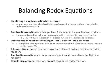Balancing Redox Equations Identifying if a redox reaction has occurred – In order for a reaction to be classified as a redox reaction there must be a change.