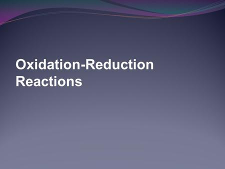 Oxidation-Reduction Reactions. Oxidation and Reduction Oxidation-reduction reactions always occur simultaneoulsy. Redox Reactions Oxidation Loss of electrons.