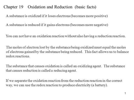 1 Chapter 19 Oxidation and Reduction (basic facts) A substance is oxidized if it loses electrons (becomes more positive) A substance is reduced if it gains.