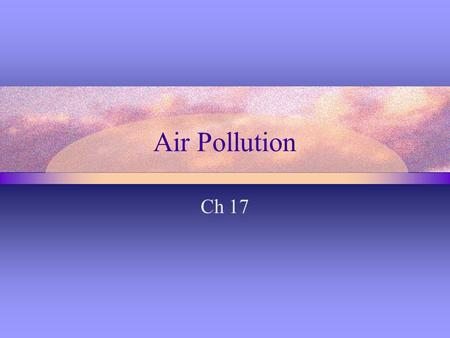 Air Pollution Ch 17. Overview The Earth's atmosphere Outdoor pollution and solutions Stratospheric <strong>ozone</strong> <strong>depletion</strong> Acidic deposition and consequences.
