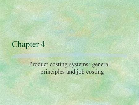 Chapter 4 Product costing systems: general principles and job costing.