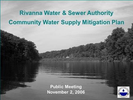Rivanna Water & Sewer Authority Community Water Supply Mitigation Plan Public Meeting November 2, 2006.
