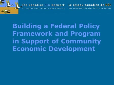 Building a Federal Policy Framework and Program in Support of Community Economic Development.