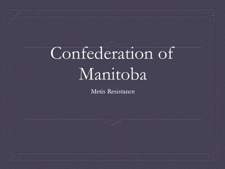 Confederation of Manitoba Metis Resistance. Canadian Expansion Plans  BNA Act included two vast territories: Rupert's Land and the North-Western Territory.
