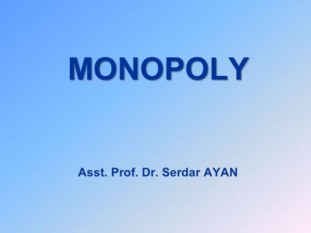 MONOPOLY MONOPOLY Asst. Prof. Dr. Serdar AYAN. Causes of Monopoly u Legal restrictions u Patents u Control of a scarce resources u Deliberately-erected.