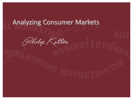 1-1 Analyzing Consumer Markets. 1-2 Kotler on Marketing The most important thing is to forecast where customers are moving, and be in front of them.