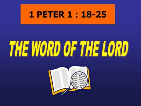 1 PETER 1 : 18-25. THE PRIVELEGE THE PRICE THE POWER THE PURPOSE THE PLAN.