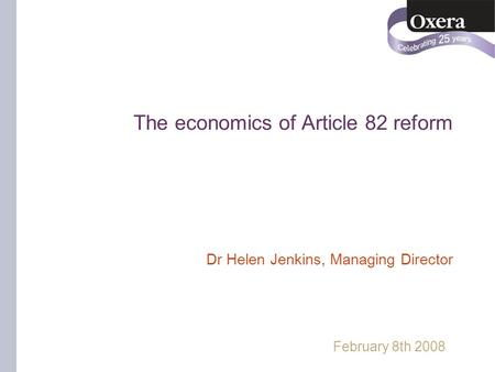 The economics of Article 82 reform Dr Helen Jenkins, Managing Director February 8th 2008.