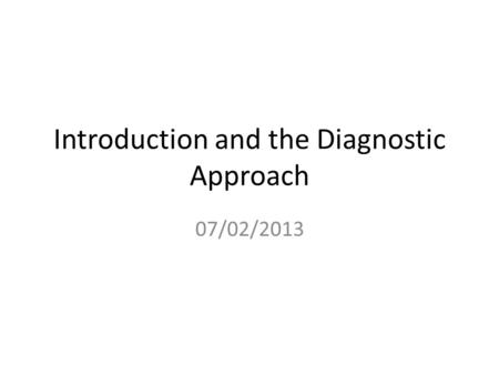Introduction and the Diagnostic Approach 07/02/2013.