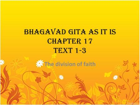BHAGAVAD GITA AS IT IS CHAPTER 17 TEXT 1-3 The division of faith 1.