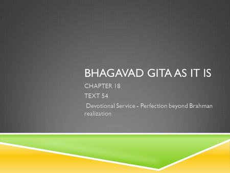 BHAGAVAD GITA AS IT IS CHAPTER 18 TEXT 54 Devotional Service - Perfection beyond Brahman realization.