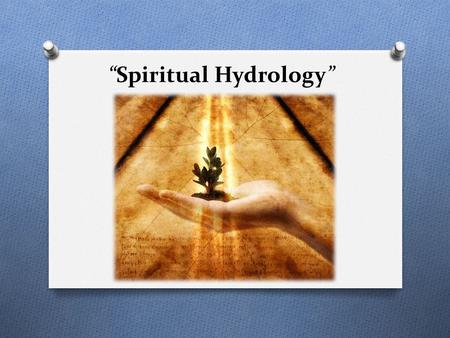 """Spiritual Hydrology"". Introduction O The hydrological cycle is used by the prophet Isaiah to explain to us the working of God's word. Consider: O For."