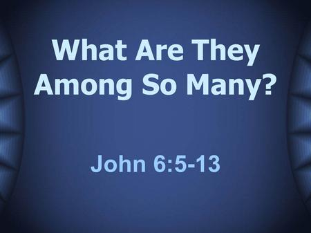 What Are They Among So Many? John 6:5-13. Gideon & His 300 – Judges 7 Rahab – Joshua 2 & 6 Joshua & Caleb – Numbers 13 & 14 Paul – 2Timothy 4:16.