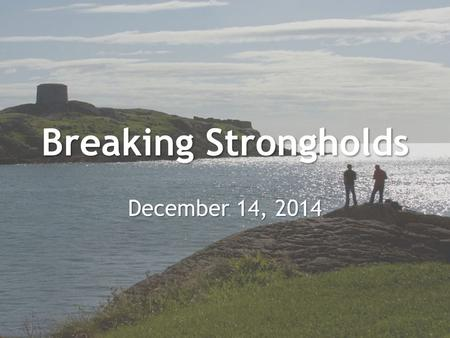 Breaking Strongholds December 14, 2014. 2 Timothy 2:19-26 Nevertheless, God's solid foundation stands firm, sealed with this inscription: The Lord knows.