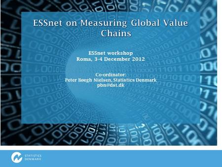 >>. ESSnet Measuring Global Value Chains 1.Globalisation indicators 2.Methodological development and support for International Organisation and Sourcing.