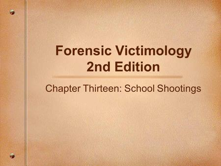 Forensic Victimology 2nd Edition Chapter Thirteen: School Shootings.