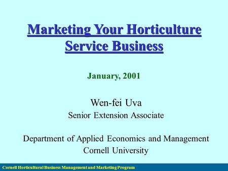 Cornell Horticultural Business Management and Marketing Program Marketing Your Horticulture Service Business Marketing Your Horticulture Service Business.