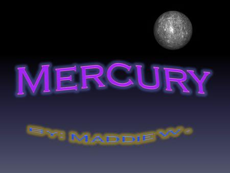 1. Title Page 2. Table of contents 3. What do scientists think of Mercury's surface is is like? What is the atmosphere like on Mercury 4. What is the.