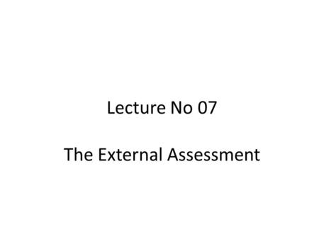 Lecture No 07 The External Assessment. Lecture Outline The Nature of an External Audit Economic Forces Social, Cultural, Demographic, and Environmental.