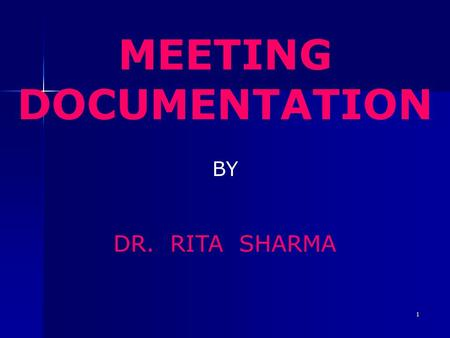 1 MEETING DOCUMENTATION BY DR. RITA SHARMA. 2 DOCUMENTS Notice - before the meeting Agenda – before the meeting Minutes - during the meeting.